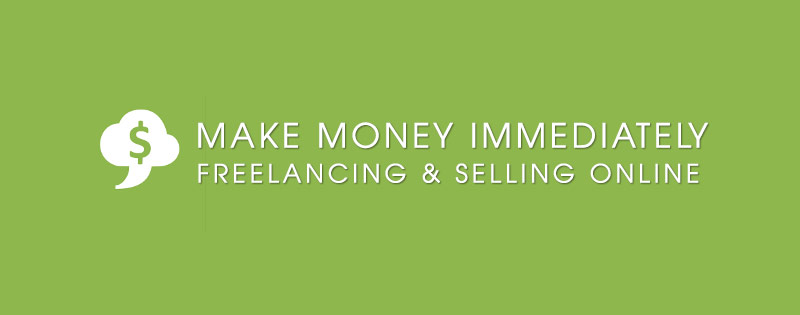 How to Make Money Immediately Freelancing and Selling Things Online